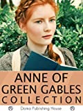 Anne of Green Gables Collection: 12 Books, Anne of Green Gables, Anne of Avonlea, Anne of the Island, Annes House of Dreams, Rainbow Valley, Rilla of Ingleside, Chronicles of Avonlea, PLUS MORE!
