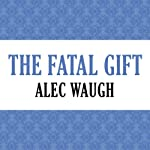 The Fatal Gift | Alec Waugh