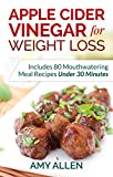 img - for Apple Cider Vinegar for Weight Loss: Includes 80 Mouthwatering Meal Recipes Under 30 Minutes & The 5-Step Quick Start Plan book / textbook / text book