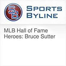 MLB Hall of Fame Heroes: Bruce Sutter Radio/TV Program by Ron Barr Narrated by Ron Barr, Bruce Sutter
