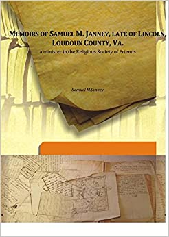 Memoirs of Samuel M. Janney, late of Lincoln, Loudoun County, Va.a