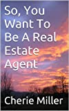 So, You Want To Be A Real Estate Agent