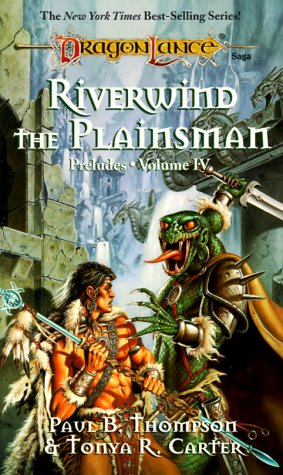 Riverwind the Plainsman (Dragonlance: Preludes, Volume 4), PAUL B. THOMPSON, TONYA R. CARTER, CLYDE CALDWELL