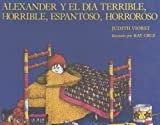 Alexander Y El Dia Terrible, Horrible, Espantoso, Horroroso (Spanish Edition) (0606041486) by Viorst, Judith