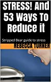 STRESS! And 53 Ways To Reduce it: Stripped Bear guide to stress (The stripped bear series)