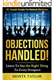 Objections Handled! 101 Sample Scripts For Network Marketers-Learn To Say The Right Thing To Every Prospect