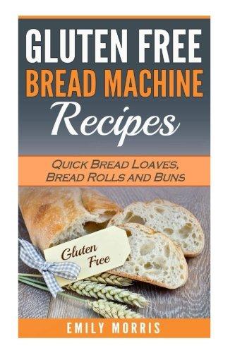 Gluten Free Bread Machine Recipes: Quick Bread Loaves, Bread Rolls and Buns (Recipe Gluten Free compare prices)