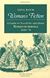 Woman's Fiction: A Guide to Novels by and about Women in America, 1820-70 (025206285X) by Baym, Nina