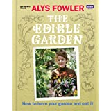 The Edible Garden: How to Have Your Garden and Eat Itby Alys Fowler