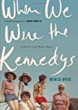 When We Were the Kennedys: A Memoir from Mexico, Maine 1st (first) Edition by Wood, Monica [2012]