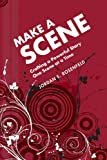 Jordan E. Rosenfeld Make a Scene: Crafting a Powerful Story One Scene at a Time