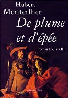 De plume et d'épée : roman [Louis XIII]