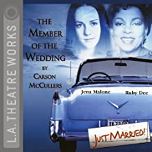 The Member of the Wedding Performance by Carson McCullers Narrated by June Angela, John Cothran Jr, Ruby Dee, Daniel Henson, Victor Mack, Jena Malone, Lawrence Pressman