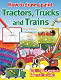 How to Draw and Paint Tractors, Trucks and Trains (How to Draw & Paint)