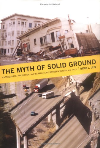 The Myth of Solid Ground: Earthquakes, Prediction, and the Fault Line Between Reason and Faith, Ulin,David L.