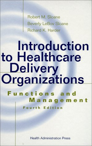 Introduction to Healthcare Delivery Organizations: Functions and Management, Fourth Edition