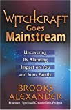 img - for Witchcraft Goes Mainstream: Uncovering Its Alarming Impact on You and Your Family book / textbook / text book