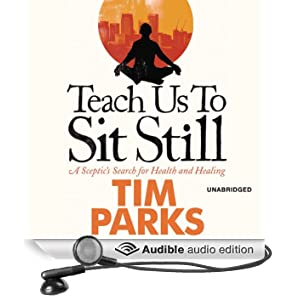 Teach Us to Sit Still: A Sceptic's Search for Health and Healing (Unabridged)