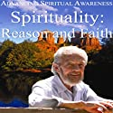 Advancing Spiritual Awareness: Spirituality: Reason and Faith  by David R. Hawkins Narrated by David R. Hawkins