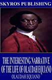 The Interesting Narrative of the Life of Olaudah Equiano (English Edition)