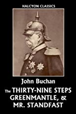 The Thirty-Nine Steps, Greenmantle, & Mr. Standfast by John Buchan (Halcyon Classics)
