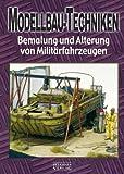 Modellbau-Techniken: Bemalung und Alterung von Militärfahrzeugen Teil 3