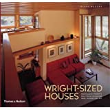 Wright-sized Houses: Frank Lloyd Wright's Solutions for Making Small Houses Feel Bigby Diane Maddex