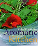 Marie-Pierre Moine's Aromatic Kitchen: Over 75 Sensational Recipes for Cooking with Herbs (1899988297) by Moine, Marie-Pierre