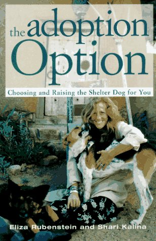 The Adoption Option: Choosing and Raising the Shelter Dog for You