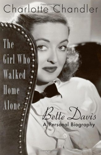 The Girl Who Walked Home Alone: Bette Davis, A Personal Biography, Charlotte Chandler