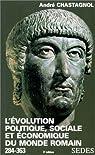 L'Evolution politique, sociale et économique du monde romain, de Dioclétien à Julien, 284-363 par Chastagnol