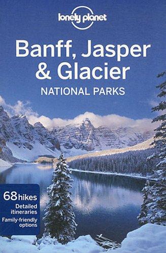 Lonely Planet Banff, Jasper and Glacier National Parks