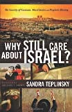 img - for By Sandra Teplinsky Why Still Care about Israel?: The Sanctity of Covenant, Moral Justice and Prophetic Blessing (Upd Rev) book / textbook / text book