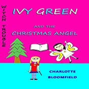 Ivy Green and the Christmas Angel: Witch Trouble, Book 3 | Charlotte Bloomfield