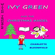 Ivy Green and the Christmas Angel: Witch Trouble, Book 3 (       UNABRIDGED) by Charlotte Bloomfield Narrated by Sarah Evans