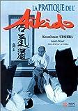 La pratique de l'aïkido: sous la haute autorité de Morihei Ueshiba, fondateur de l'aïkido (French Edition) (2908580780) by Ueshiba, Kisshomaru