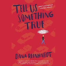 Tell Us Something True Audiobook by Dana Reinhardt Narrated by Lincoln Hoppe