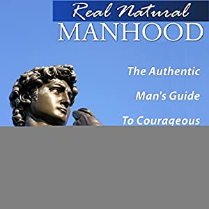 Real Natural Manhood Audiobook