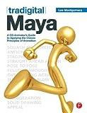 Tradigital Maya: A CG Animator's Guide to Applying the Classical Principles of Animation -