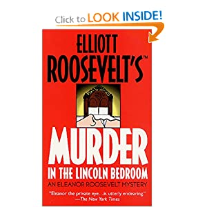 Murder in the Lincoln Bedroom: An Eleanor Roosevelt Mystery (Eleanor Roosevelt Mysteries) Elliott Roosevelt