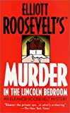 Murder in the Lincoln Bedroom: An Eleanor Roosevelt Mystery (Eleanor Roosevelt Mysteries) (0312979193) by Roosevelt, Elliott