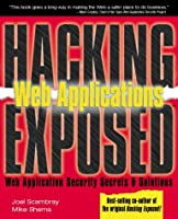 Hacking Exposed: Web Applications, Web Application Security Secrets & Solutions Front Cover