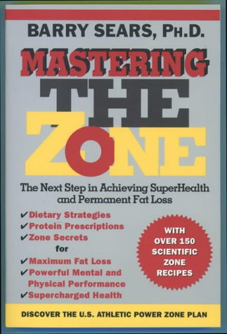 Mastering the Zone: the Next Step in Achieving Superhealth And Permanent Fat Loss, Barry Sears