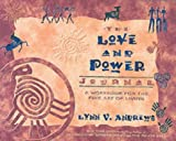 The Love and Power Journal: A Workbook for the Fine Art of Living (Journals) (1561708496) by Andrews, Lynn V.