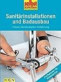 Sanit�rinstallationen und Badausbau - Profiwissen f�r Heimwerker: Fliesen, Sanit�robjekte, M�blierung