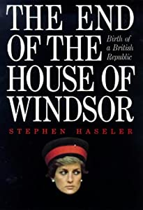 The End of the House Windsor: Birth of a British Republic Stephen Haseler