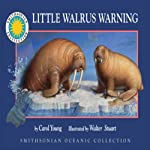 Little Walrus Warning: A Smithsonian Oceanic Collection | Carol Young