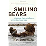 Smiling Bears: A Zookeeper Explores the Behavior and Emotional Life of Bearsby Else Poulsen