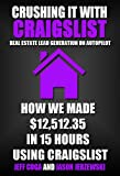 "Crushing It With Craigslist: Real Estate Lead Generation on Autopilot: ""How We Made $12,512.35 in 15 Hours Using Craigslist"""
