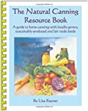 The Natural Canning Resource Book: A guide to home canning with locally grown, sustainably-produced and fair trade foods